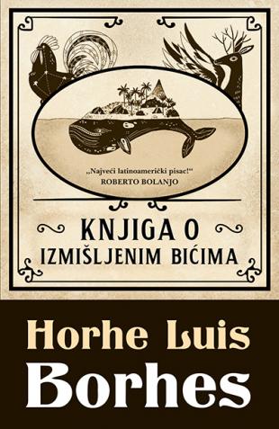 Preporučite knjigu - Page 7 Knjiga_o_izmisljenim_bicima-horhe_luis_borhes_v
